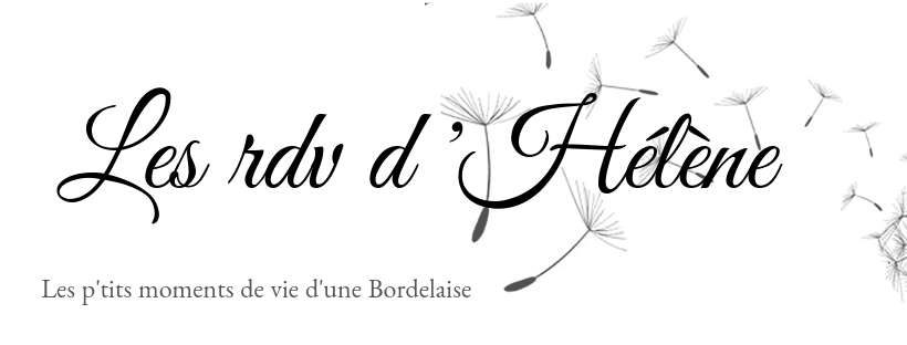 Les rendez-vous d'Hélène, le blog d'une quinquagénaire bordelaise